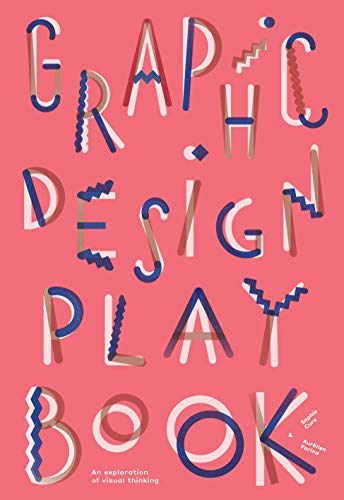 Graphic Design Play Book: An Exploration of Visual Thinking (Logo, Typography, Website, Poster, Web,...