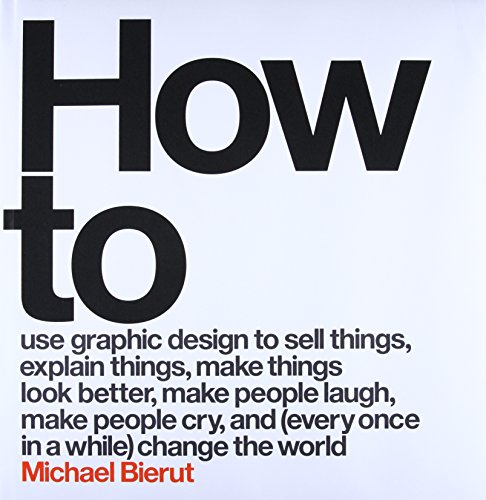How to Use Graphic Design to Sell Things, Explain Things, Make Things Look Better, Make People...