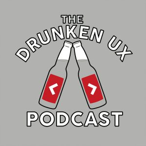 The Drunken UX