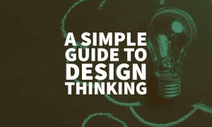 A Simple Guide to Design Thinking